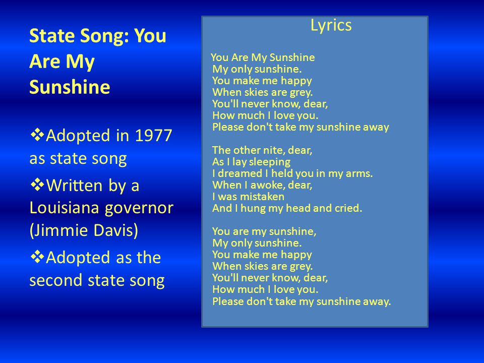 State Song: You Are My Sunshine Lyrics You Are My Sunshine My only sunshine.