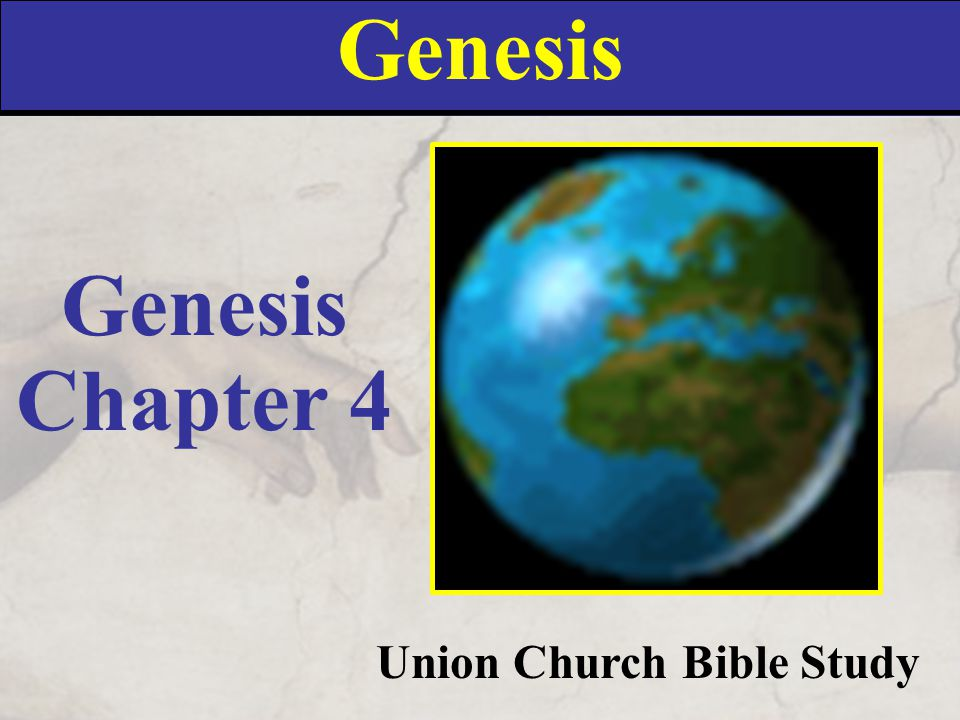 Genesis Union Church Bible Study Genesis Chapter 4