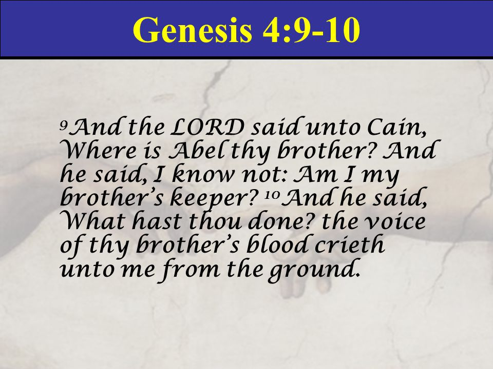 Genesis 4:9-10 9 And the LORD said unto Cain, Where is Abel thy brother.
