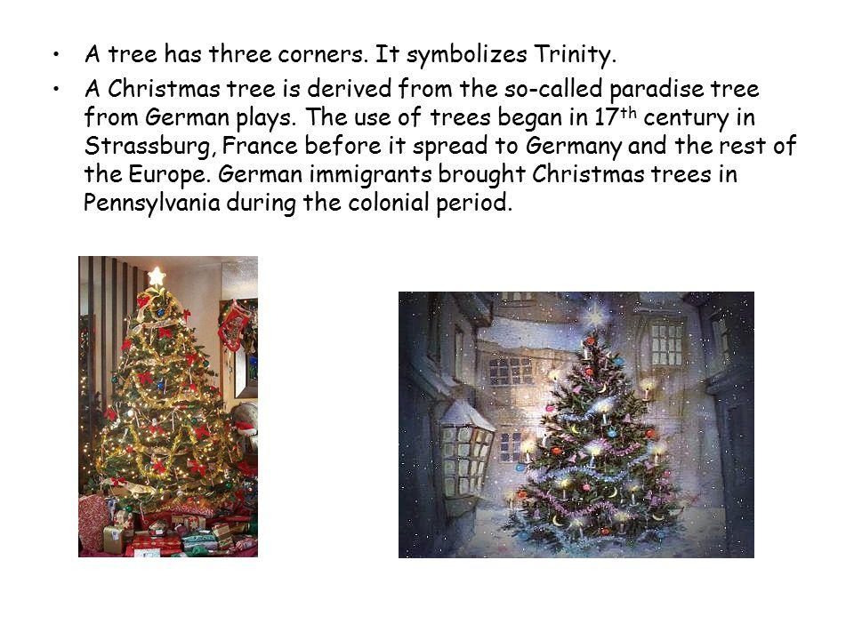 A tree has three corners. It symbolizes Trinity.