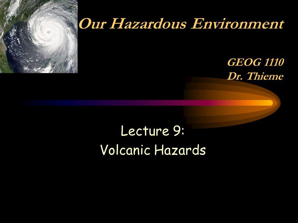 Lecture 9: Volcanic Hazards Our Hazardous Environment GEOG 1110 Dr. Thieme