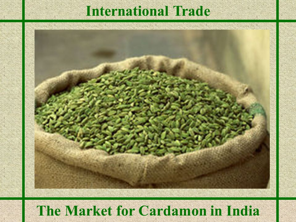 International Trade The Market for Cardamon in India