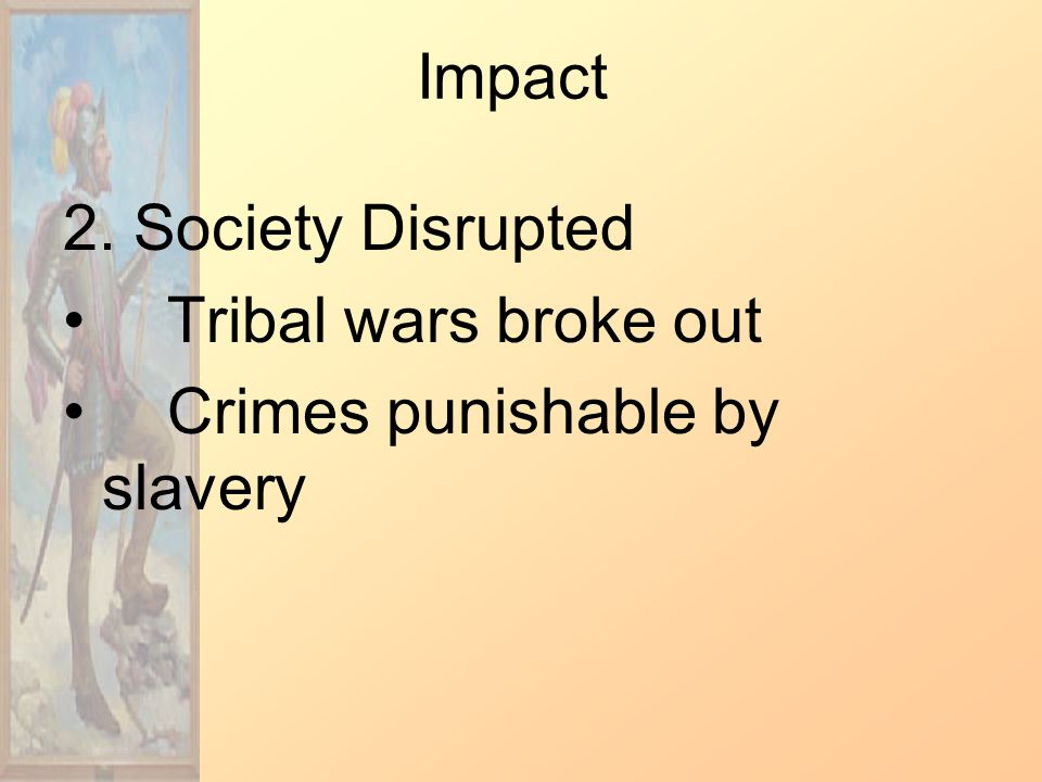 Impact 2. Society Disrupted Tribal wars broke out Crimes punishable by slavery