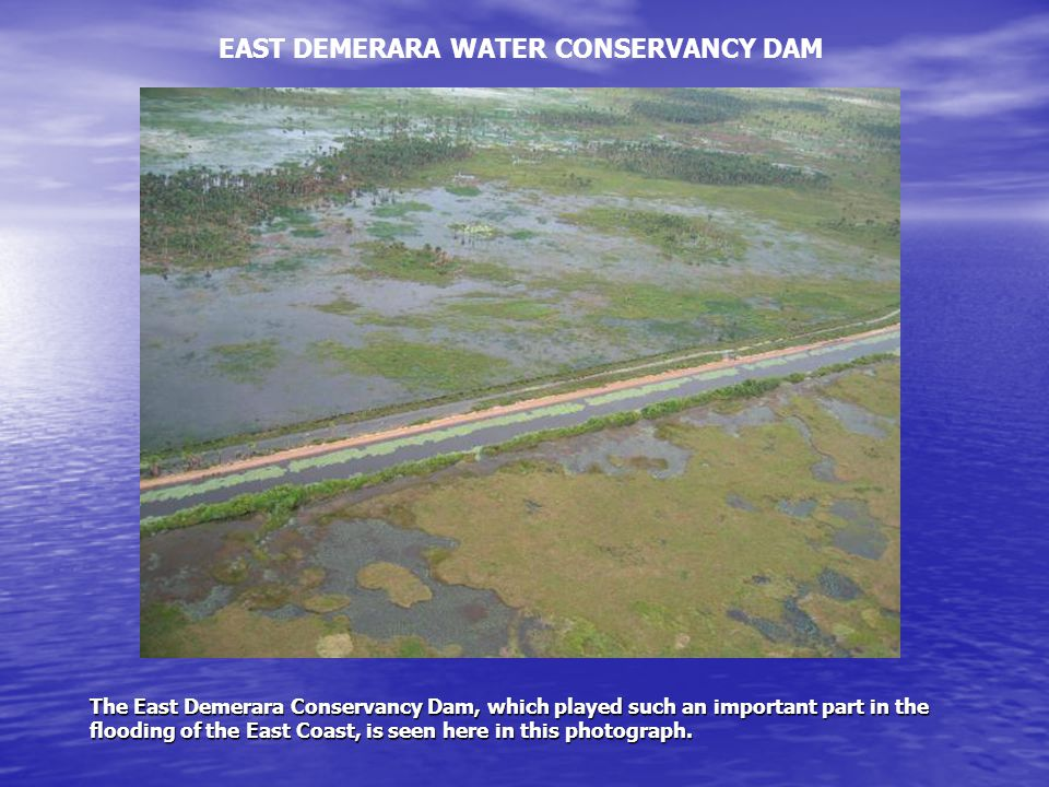 The East Demerara Conservancy Dam, which played such an important part in the flooding of the East Coast, is seen here in this photograph.