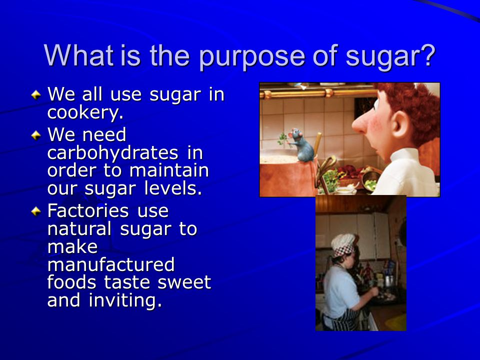 What is the purpose of sugar. We all use sugar in cookery.