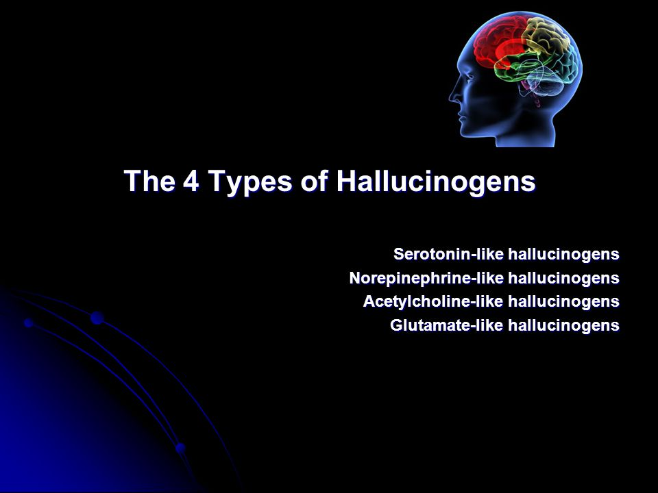 The 4 Types of Hallucinogens Serotonin-like hallucinogens Norepinephrine-like hallucinogens Acetylcholine-like hallucinogens Glutamate-like hallucinogens