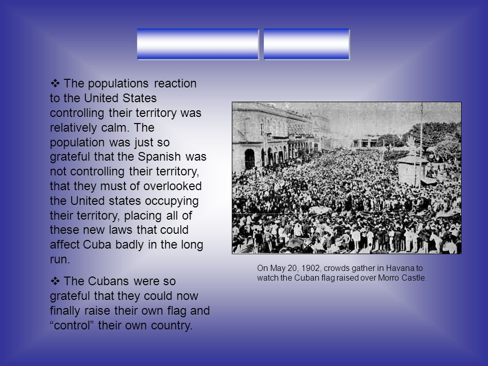  1900- us still controlled Cuba  1900- after war, us began military occupation of the island and left in 1901  1901-cuba constitution convention adopted the Platt amendment.