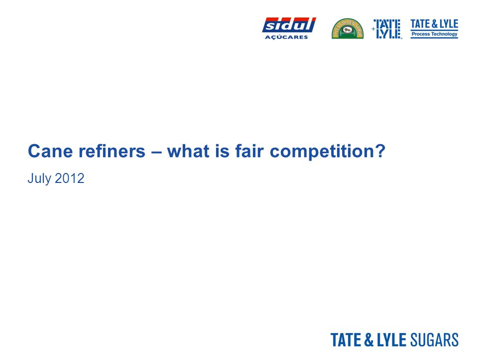 Cane refiners – what is fair competition? July 2012