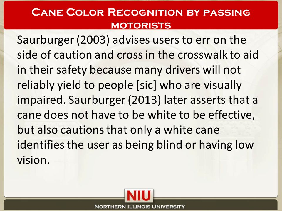 Saurburger (2003) advises users to err on the side of caution and cross in the crosswalk to aid in their safety because many drivers will not reliably yield to people [sic] who are visually impaired.