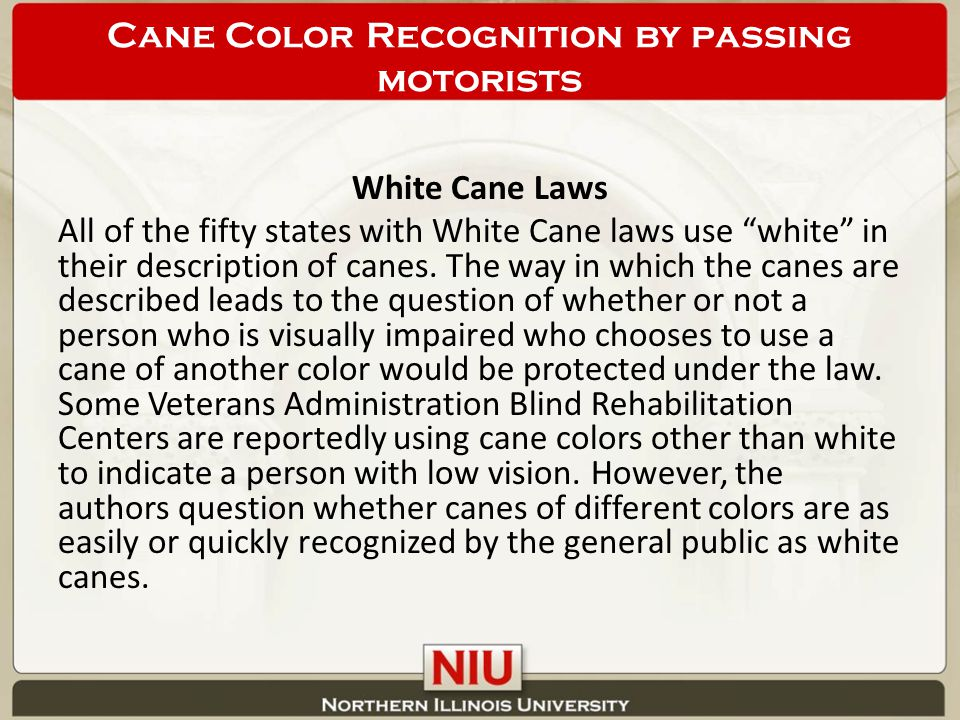 White Cane Laws All of the fifty states with White Cane laws use white in their description of canes.