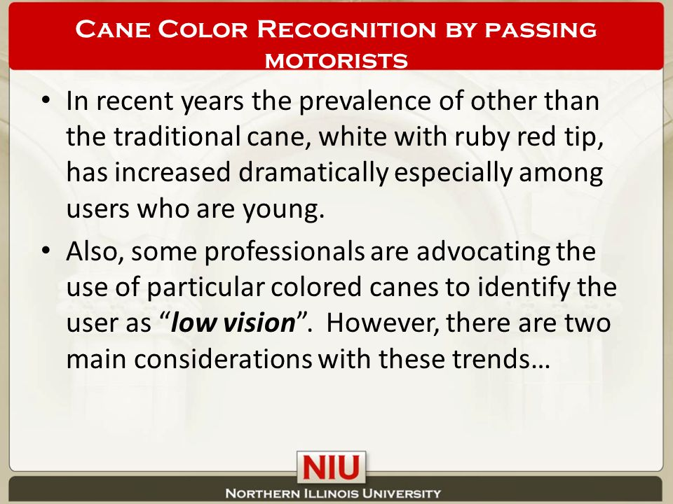 In recent years the prevalence of other than the traditional cane, white with ruby red tip, has increased dramatically especially among users who are young.
