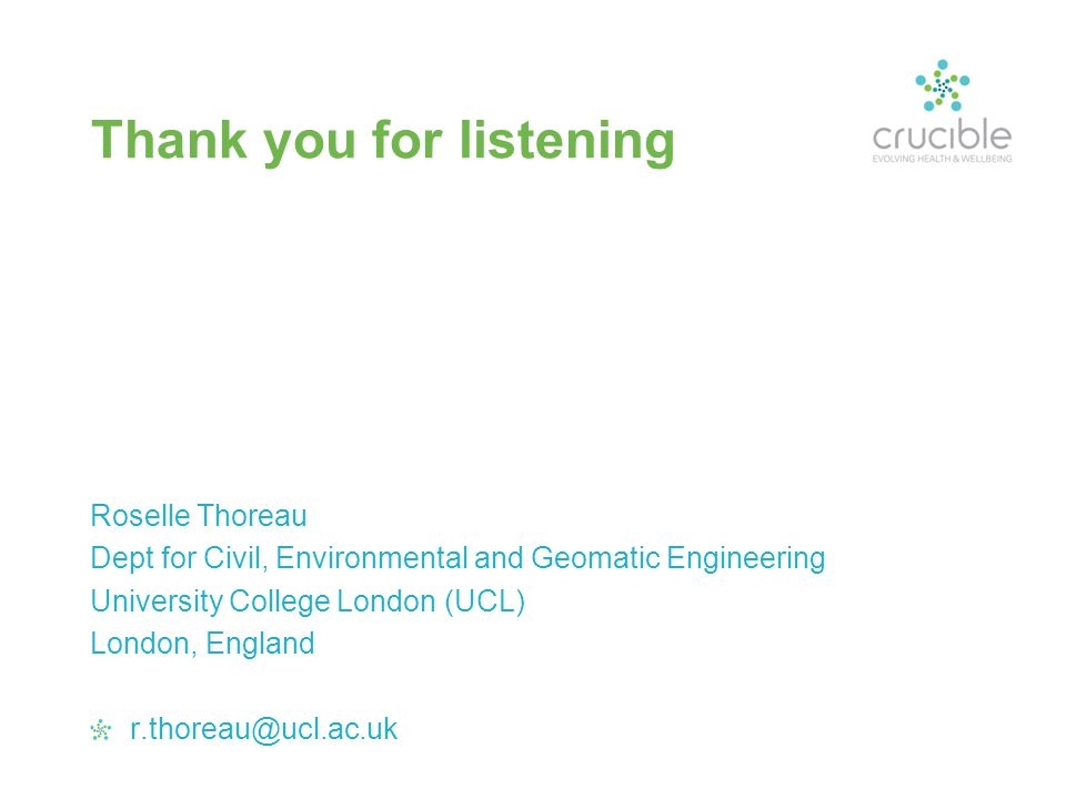 Thank you for listening Roselle Thoreau Dept for Civil, Environmental and Geomatic Engineering University College London (UCL) London, England r.thore