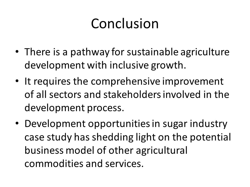 Conclusion There is a pathway for sustainable agriculture development with inclusive growth. It requires the comprehensive improvement of all sectors