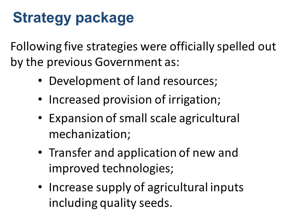 Strategy package Following five strategies were officially spelled out by the previous Government as: Development of land resources; Increased provisi