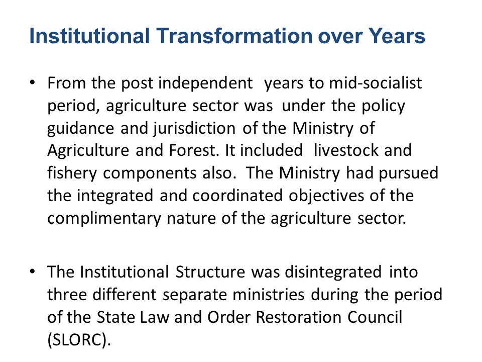 Institutional Transformation over Years From the post independent years to mid-socialist period, agriculture sector was under the policy guidance and