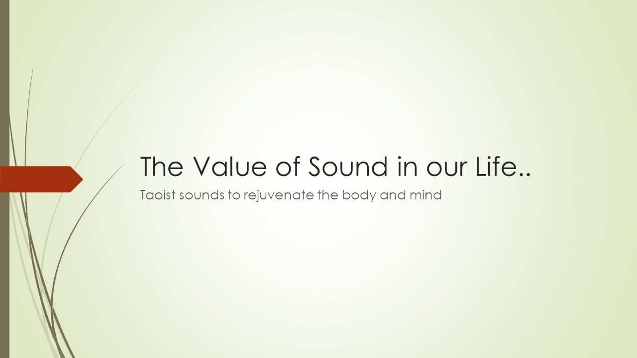 The Value of Sound in our Life.. Taoist sounds to rejuvenate the body and mind