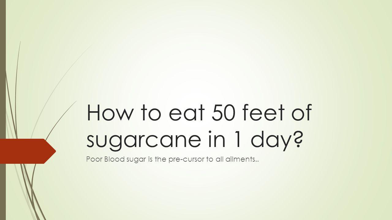 1 tsp sugar = how many feet of sugarcane.