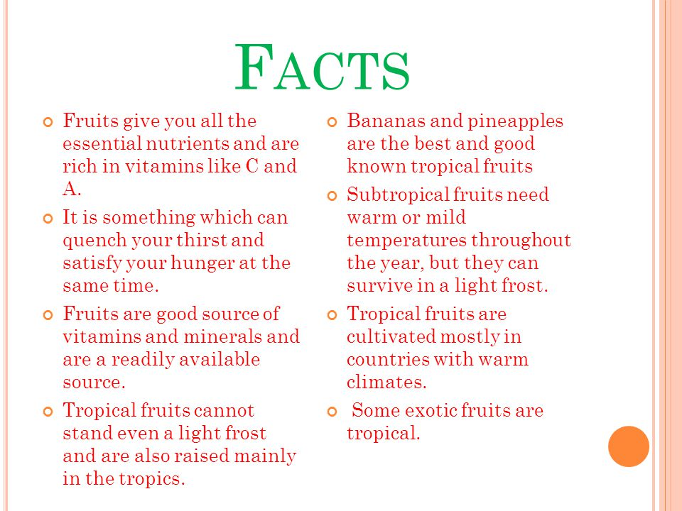 F ACTS Fruits give you all the essential nutrients and are rich in vitamins like C and A.