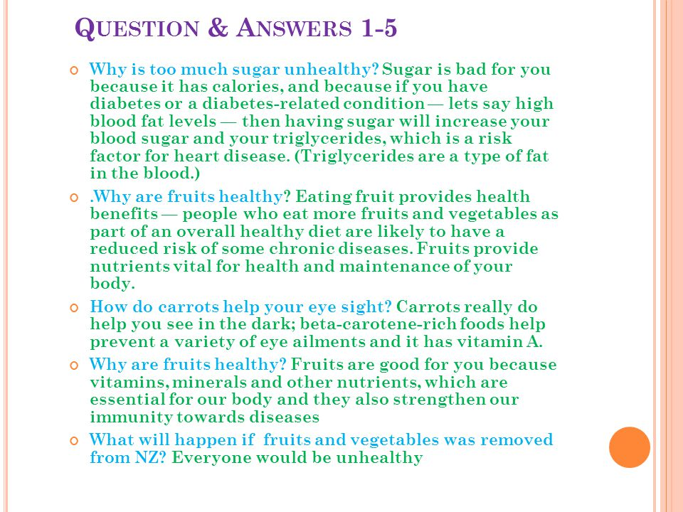 Q UESTION & A NSWERS 1-5 Why is too much sugar unhealthy.