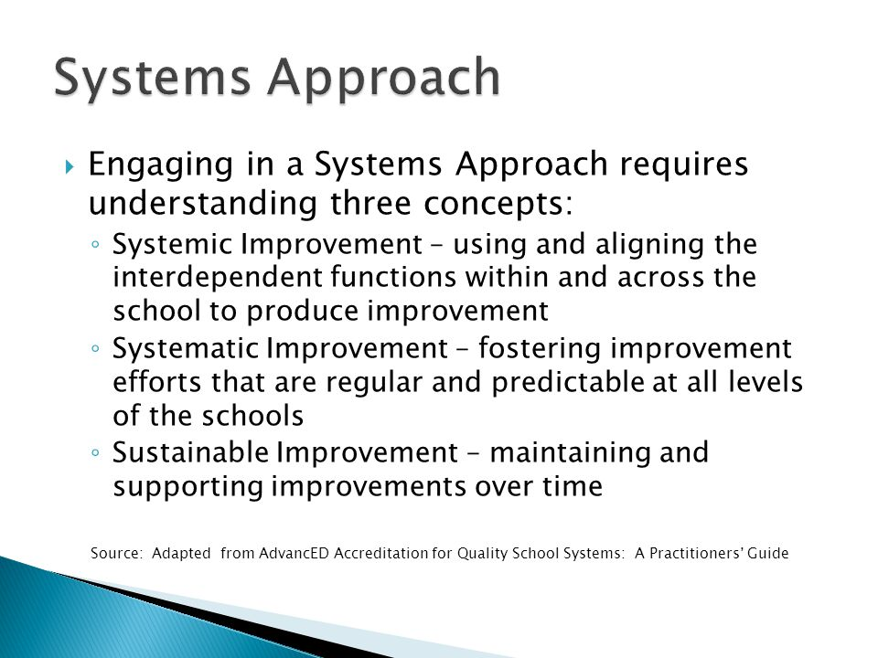  Engaging in a Systems Approach requires understanding three concepts: ◦ Systemic Improvement – using and aligning the interdependent functions withi