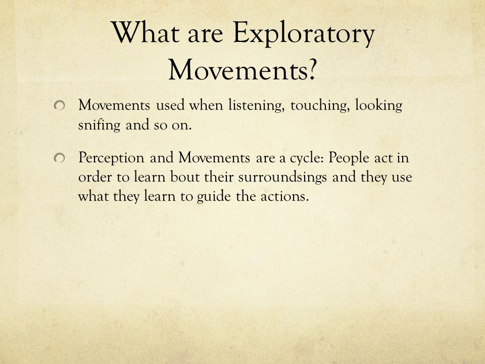 What are Exploratory Movements. Movements used when listening, touching, looking snifing and so on.