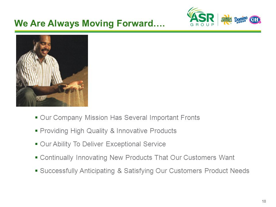  Our Company Mission Has Several Important Fronts  Providing High Quality & Innovative Products  Our Ability To Deliver Exceptional Service  Continually Innovating New Products That Our Customers Want  Successfully Anticipating & Satisfying Our Customers Product Needs We Are Always Moving Forward….
