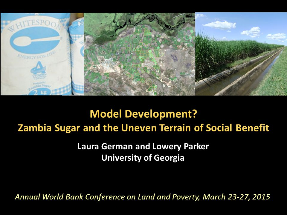 Model Development? Zambia Sugar and the Uneven Terrain of Social Benefit Laura German and Lowery Parker University of Georgia Annual World Bank Confer