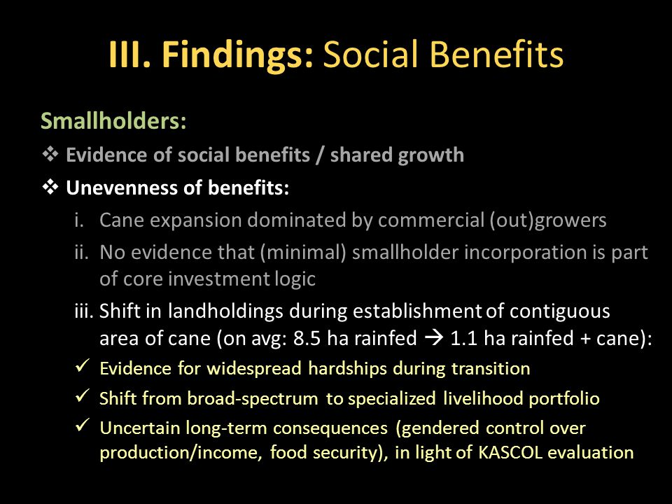 III. Findings: Social Benefits Smallholders:  Evidence of social benefits / shared growth  Unevenness of benefits: i.Cane expansion dominated by com