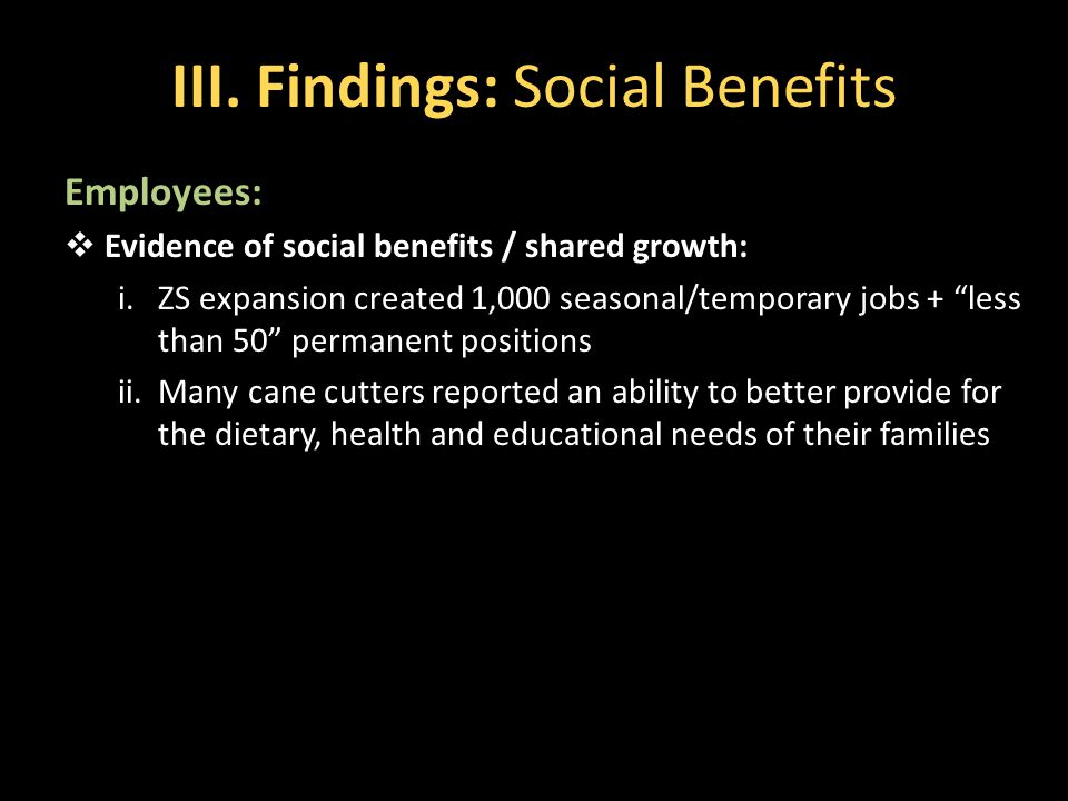"""III. Findings: Social Benefits Employees:  Evidence of social benefits / shared growth: i.ZS expansion created 1,000 seasonal/temporary jobs + """"less"""