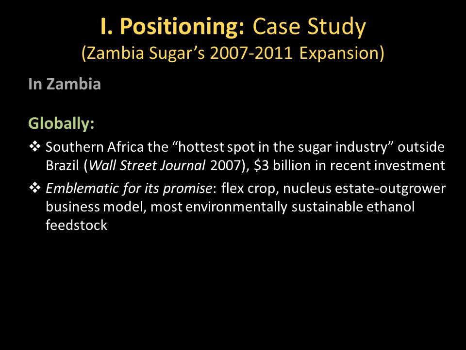 """I. Positioning: Case Study (Zambia Sugar's 2007-2011 Expansion) In Zambia Globally:  Southern Africa the """"hottest spot in the sugar industry"""" outside"""