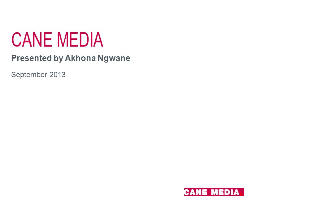 CANE MEDIA Presented by Akhona Ngwane September 2013