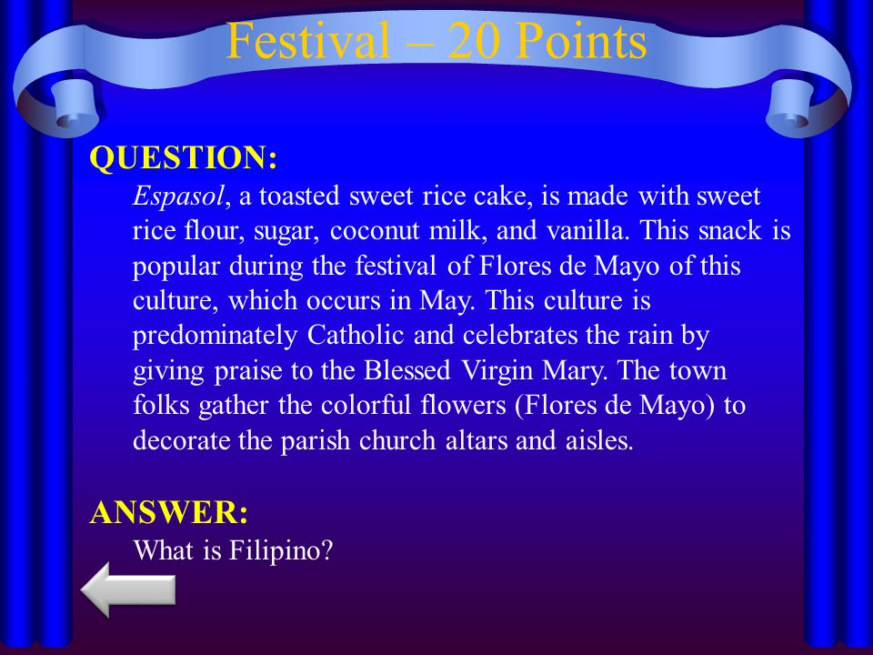 Festival – 20 Points QUESTION: Espasol, a toasted sweet rice cake, is made with sweet rice flour, sugar, coconut milk, and vanilla. This snack is popu