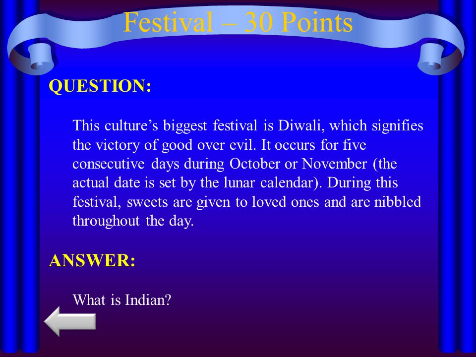 Festival – 30 Points QUESTION: This culture's biggest festival is Diwali, which signifies the victory of good over evil.