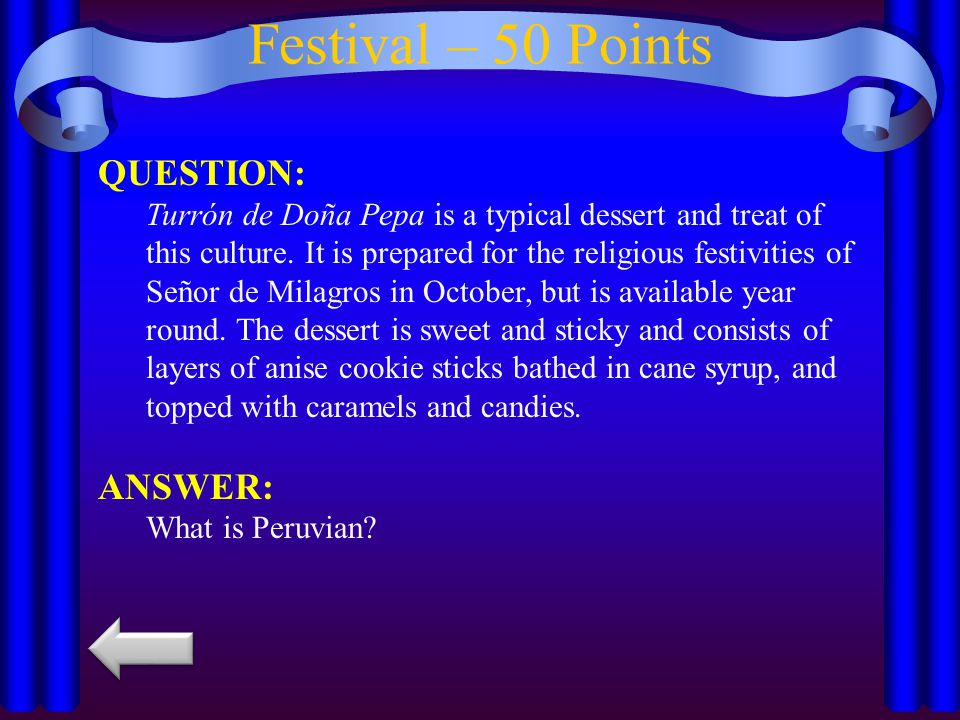 Festival – 50 Points QUESTION: Turrón de Doña Pepa is a typical dessert and treat of this culture. It is prepared for the religious festivities of Señ