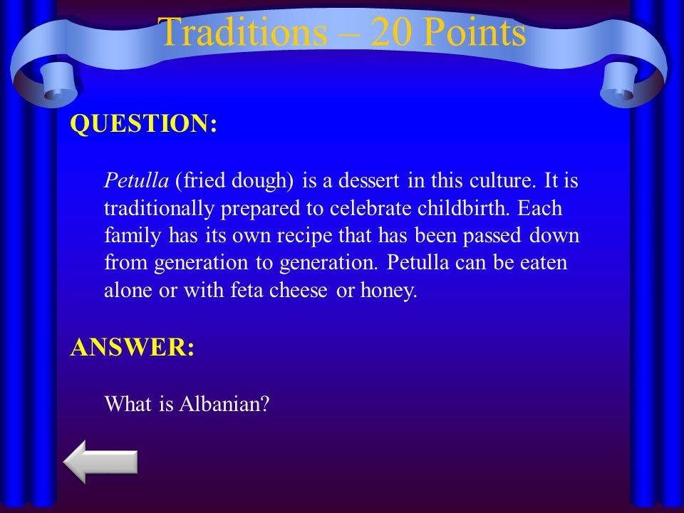 Traditions – 20 Points QUESTION: Petulla (fried dough) is a dessert in this culture.