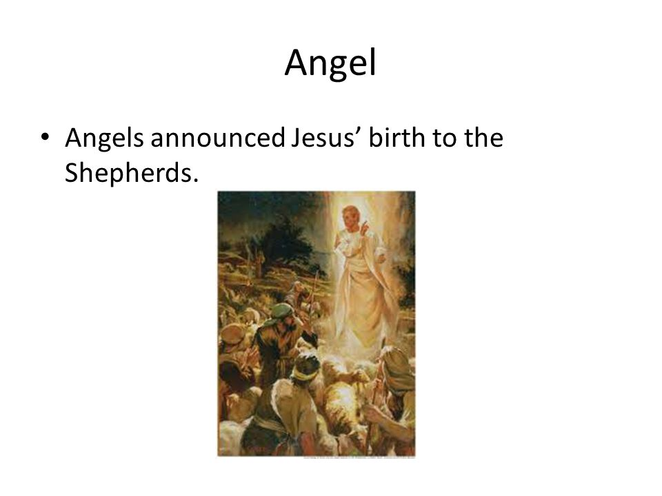 Angel Angels announced Jesus' birth to the Shepherds.