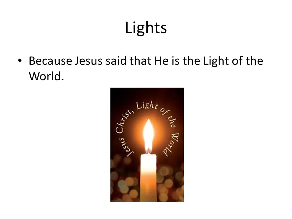 Lights Because Jesus said that He is the Light of the World.