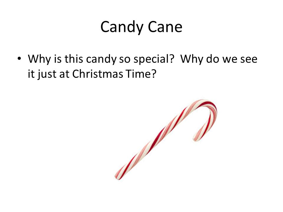 Candy Cane Why is this candy so special Why do we see it just at Christmas Time