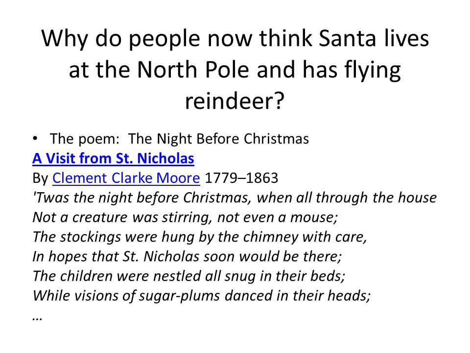 Why do people now think Santa lives at the North Pole and has flying reindeer.
