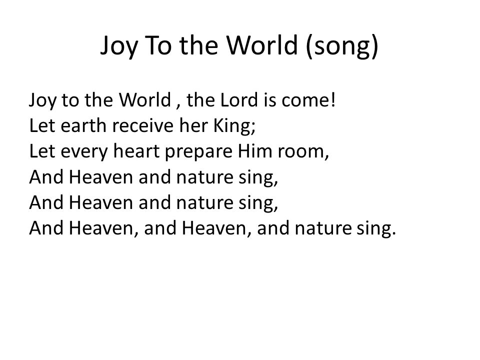 Joy To the World (song) Joy to the World, the Lord is come.