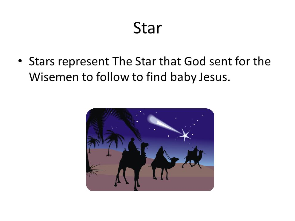 Star Stars represent The Star that God sent for the Wisemen to follow to find baby Jesus.