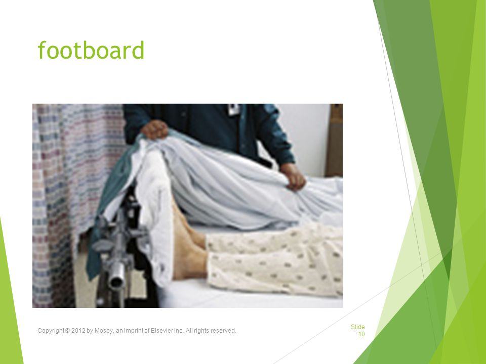 footboard Copyright © 2012 by Mosby, an imprint of Elsevier Inc. All rights reserved. Slide 10