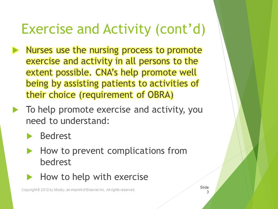 Exercise and Activity (cont'd) Copyright © 2012 by Mosby, an imprint of Elsevier Inc. All rights reserved. Slide 3