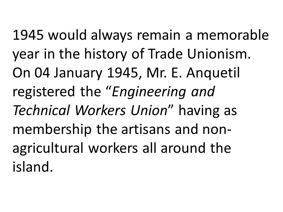 1945 would always remain a memorable year in the history of Trade Unionism.