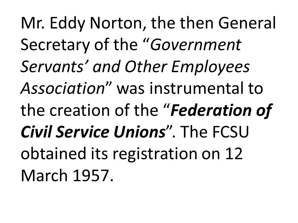 """Mr. Eddy Norton, the then General Secretary of the """"Government Servants' and Other Employees Association"""" was instrumental to the creation of the """"Fed"""