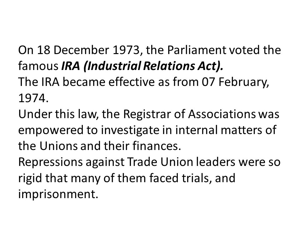 On 18 December 1973, the Parliament voted the famous IRA (Industrial Relations Act).
