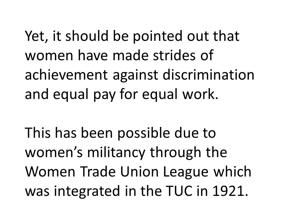 Yet, it should be pointed out that women have made strides of achievement against discrimination and equal pay for equal work.