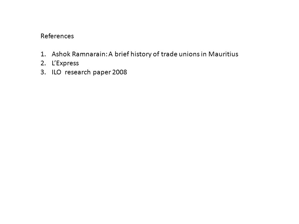 References 1.Ashok Ramnarain: A brief history of trade unions in Mauritius 2.L'Express 3.ILO research paper 2008