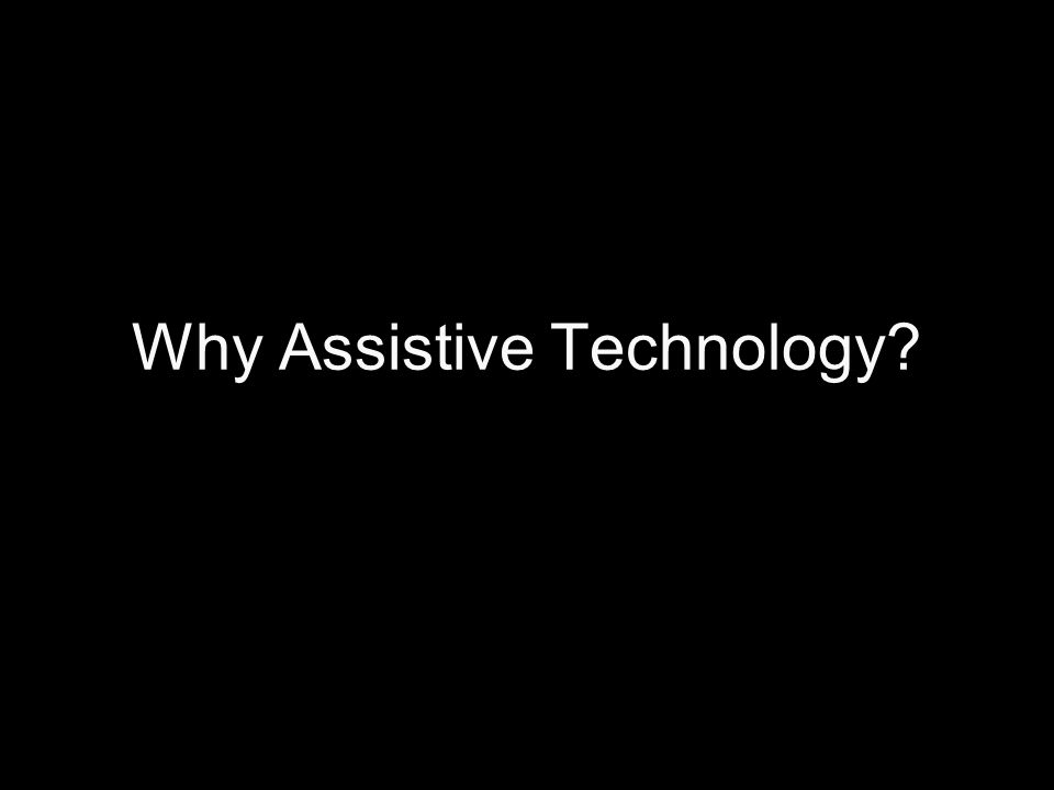 Why Assistive Technology