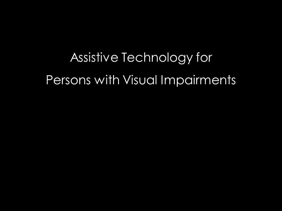 Assistive Technology for Persons with Visual Impairments